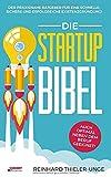 Die Startup Bibel: Der praxisnahe Ratgeber für eine schnelle, sichere und erfolgreichen...